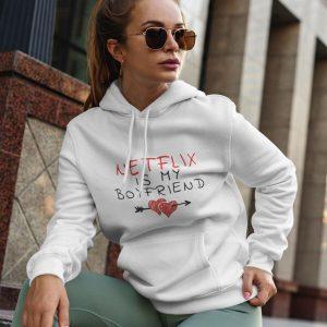 Hoodie Netflix is my boyfriend